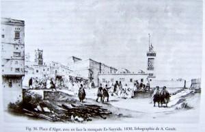 Place d'Alger, avec en face la mosquée Es-ssayida, 1830, lithographie de A. Genêt